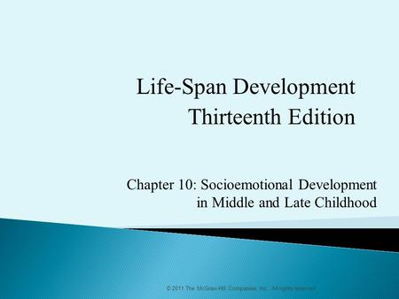 © 2011 The McGraw-Hill Companies, Inc. All rights reserved Chapter 10: Socioemotional Development in Middle and Late Childhood Life-Span Development Thirteenth.