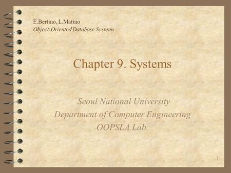 E.Bertino, L.Matino Object-Oriented Database Systems 1 Chapter 9. Systems Seoul National University Department of Computer Engineering OOPSLA Lab.