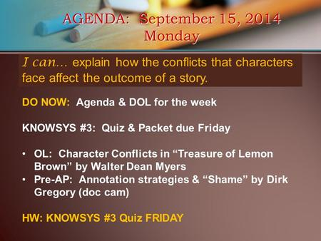 AGENDA: September 15, 2014 Monday I can… explain how the conflicts that characters face affect the outcome of a story. DO NOW: Agenda & DOL for the week.