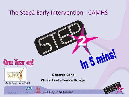 The Step2 Early Intervention - CAMHS Deborah Bone Clinical Lead & Service Manager Mental Health Award 2011.