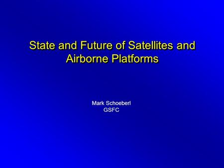 State and Future of Satellites and Airborne Platforms Mark Schoeberl GSFC.