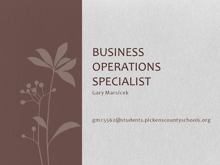 Gary Marsicek BUSINESS OPERATIONS SPECIALIST.