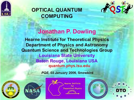 Jonathan P. Dowling OPTICAL QUANTUM COMPUTING quantum.phys.lsu.edu Hearne Institute for Theoretical Physics Department of Physics and Astronomy Quantum.