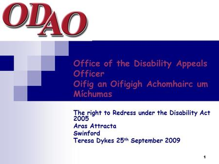 1 Office of the Disability Appeals Officer Oifig an Oifigigh Achomhairc um Míchumas The right to Redress under the Disability Act 2005 Aras Attracta Swinford.