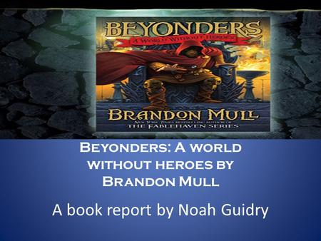 A book report by Noah Guidry Beyonders: A world without heroes by Brandon Mull.