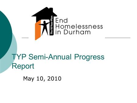 TYP Semi-Annual Progress Report May 10, 2010. TYP Progress 2007-2010  Permanent Housing  Access to Services  Income  Prevention.