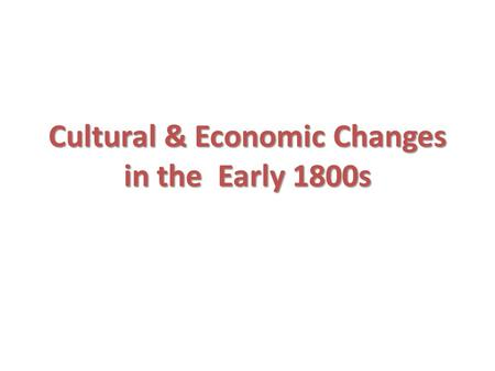 "Cultural & Economic Changes in the Early 1800s. Education: ""Crusade against ignorance"""