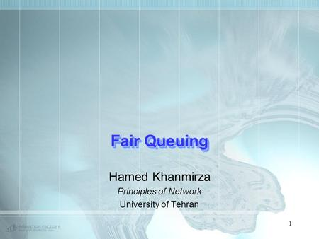 1 Fair Queuing Hamed Khanmirza Principles of Network University of Tehran.