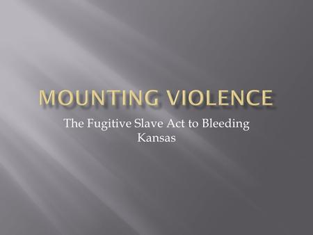 The Fugitive Slave Act to Bleeding Kansas. HARRIET BEECHER STOWE  First published in 1852  Sold 300,000 copies in its first year  Reactions in the.