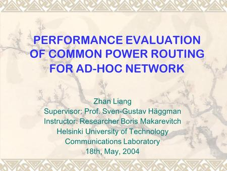 PERFORMANCE EVALUATION OF COMMON POWER ROUTING FOR AD-HOC NETWORK Zhan Liang Supervisor: Prof. Sven-Gustav Häggman Instructor: Researcher Boris Makarevitch.