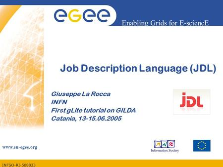 INFSO-RI-508833 Enabling Grids for E-sciencE www.eu-egee.org Job Description Language (JDL) Giuseppe La Rocca INFN First gLite tutorial on GILDA Catania,