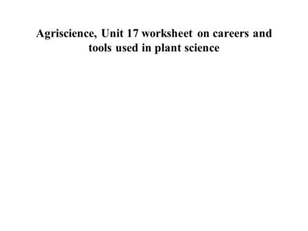 Agriscience, Unit 17 worksheet on careers and tools used in plant science.