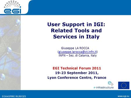 Www.egi.eu EGI-InSPIRE RI-261323 www.egi.eu EGI-InSPIRE RI-261323 User Support in IGI: Related Tools and Services in Italy EGI Technical Forum 2011 19-23.