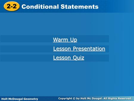 Holt McDougal Geometry 2-2 Conditional Statements 2-2 Conditional Statements Holt Geometry Warm Up Warm Up Lesson Presentation Lesson Presentation Lesson.