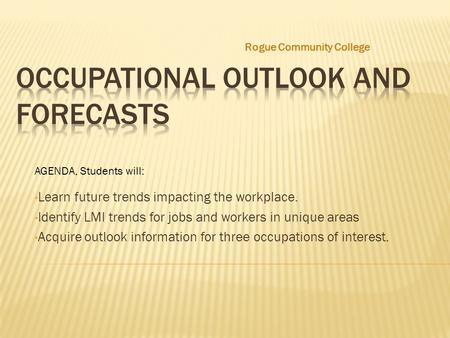 Learn future trends impacting the workplace. Identify LMI trends for jobs and workers in unique areas Acquire outlook information for three occupations.