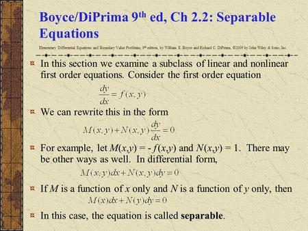 Boyce/DiPrima 9 th ed, Ch 2.2: Separable Equations Elementary Differential Equations and Boundary Value Problems, 9 th edition, by William E. Boyce and.
