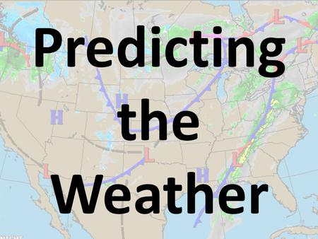 Predicting the Weather. Weather Forecasting A weather forecast is a prediction of the weather. You use weather forecasts to decide what to wear each day.