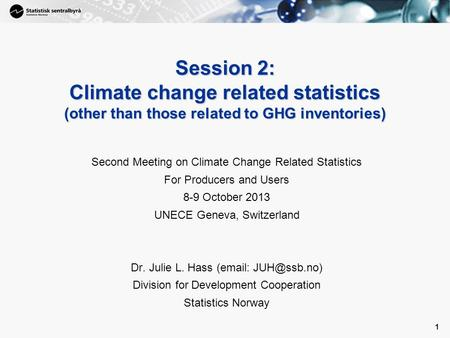 1 Session 2: Climate change related statistics (other than those related to GHG inventories) Second Meeting on Climate Change Related Statistics For Producers.