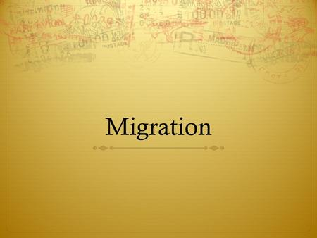 Migration.  You already know one form of it…  Why do animals migrate?  Can the reasons for the migration of animals be applied to humans?