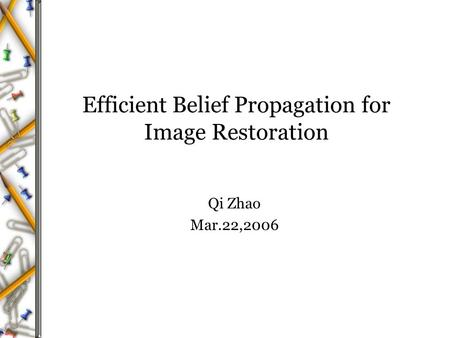 Efficient Belief Propagation for Image Restoration Qi Zhao Mar.22,2006.