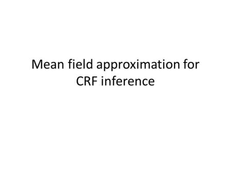 Mean field approximation for CRF inference