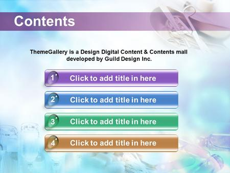 Contents Click to add title in here 4 1 2 3 ThemeGallery is a Design Digital Content & Contents mall developed by Guild Design Inc.