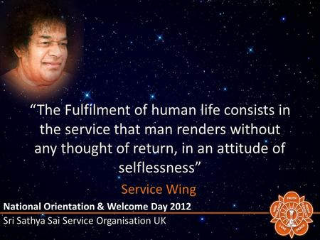 """The Fulfilment of human life consists in the service that man renders without any thought of return, in an attitude of selflessness"" Service Wing National."