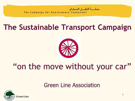 "1 The Sustainable Transport Campaign ""on the move without your car"" Green Line Association Green Line."
