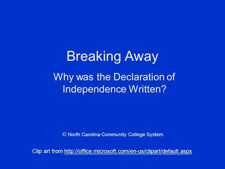 Breaking Away Why was the Declaration of Independence Written? Clip art from  © North Carolina Community.