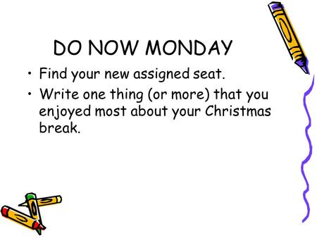 DO NOW MONDAY Find your new assigned seat. Write one thing (or more) that you enjoyed most about your Christmas break.