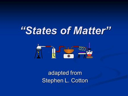 """States of Matter"" adapted from Stephen L. Cotton."