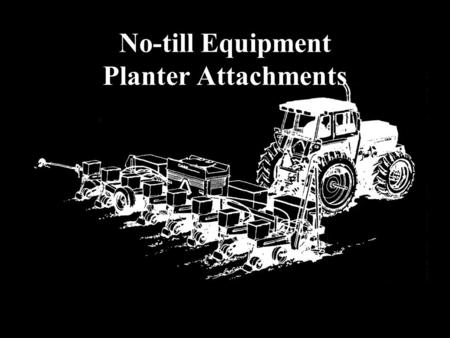 No-till Equipment Planter Attachments. Easy conditions to plant in.