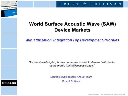 © Copyright 2002 Frost & Sullivan. All Rights Reserved. World Surface Acoustic Wave (SAW) Device Markets Miniaturization, Integration Top Development Priorities.