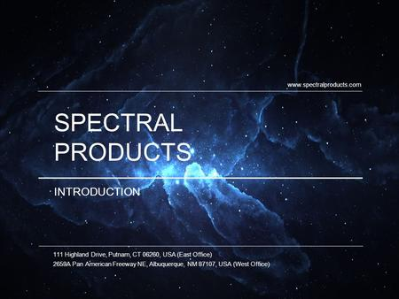 SPECTRAL PRODUCTS INTRODUCTION 111 Highland Drive, Putnam, CT 06260, USA (East Office) 2659A Pan American Freeway NE, Albuquerque, NM 87107, USA (West.