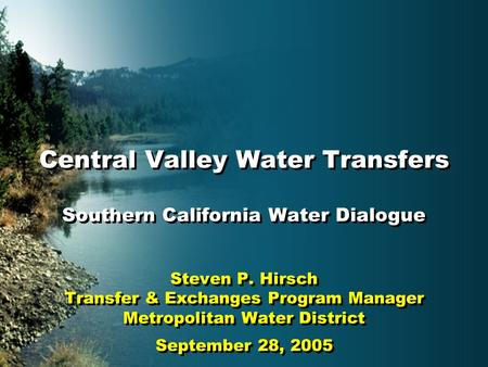 Central Valley Water Transfers Southern California Water Dialogue Steven P. Hirsch Transfer & Exchanges Program Manager Metropolitan Water District September.