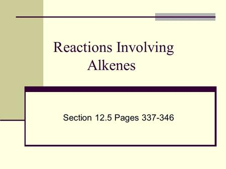 Reactions Involving Alkenes Section 12.5 Pages 337-346.