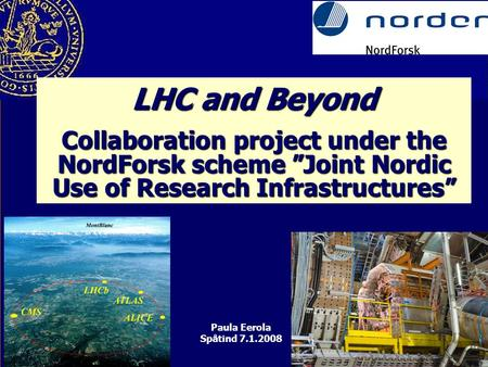"Paula Eerola Spåtind 7.1.2008 LHC and Beyond Collaboration project under the NordForsk scheme ""Joint Nordic Use of Research Infrastructures"""