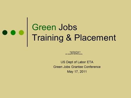 Green Jobs Training & Placement US Dept of Labor ETA Green Jobs Grantee Conference May 17, 2011.