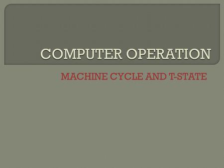 MACHINE CYCLE AND T-STATE.  The complete fetching and execution of one instruction is called an instruction cycle.  An instruction cycle comprises one.