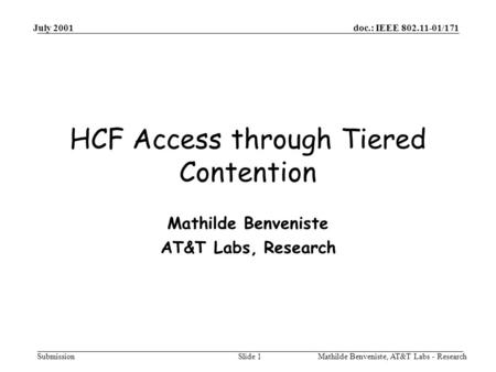 Doc.: IEEE 802.11-01/171 Submission July 2001 Mathilde Benveniste, AT&T Labs - ResearchSlide 1 HCF Access through Tiered Contention Mathilde Benveniste.