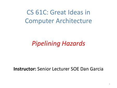 Instructor: Senior Lecturer SOE Dan Garcia CS 61C: Great Ideas in Computer Architecture Pipelining Hazards 1.