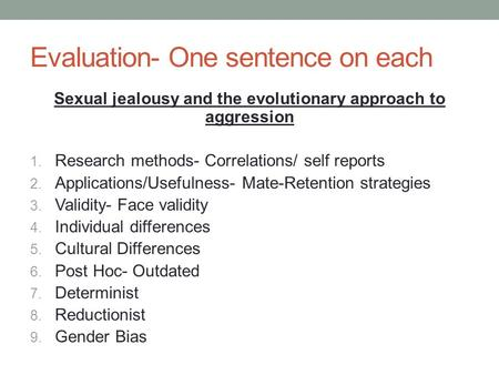 Evaluation- One sentence on each Sexual jealousy and the evolutionary approach to aggression 1. Research methods- Correlations/ self reports 2. Applications/Usefulness-