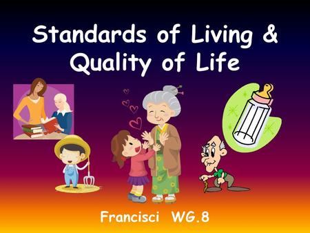 Standards of Living & Quality of Life Francisci WG.8.