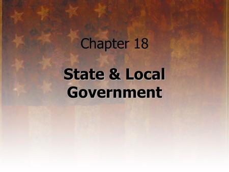Chapter 18 State & Local Government. State Constitutions 10 th Amendment to the U.S. Constitution reserves powers for the states. Powers are often outlined.
