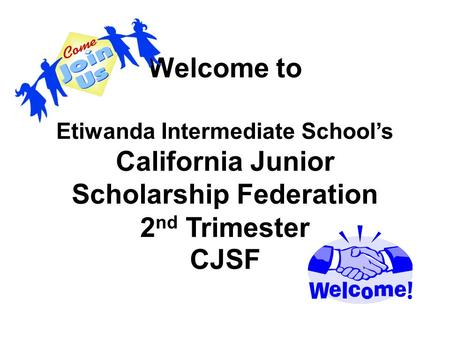 Welcome to Etiwanda Intermediate School's California Junior Scholarship Federation 2 nd Trimester CJSF.