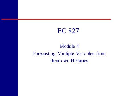 Module 4 Forecasting Multiple Variables from their own Histories EC 827.