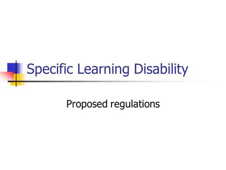 Specific Learning Disability Proposed regulations.