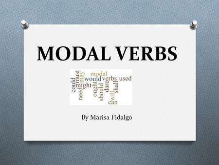 MODAL VERBS By Marisa Fidalgo. O A special kind of auxiliary verbs O They give an extra meaning or «mood» to the verb She can dance (ability) / he.