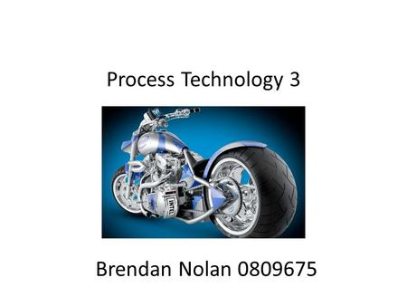 Process Technology 3 Brendan Nolan 0809675. My Idea When I first started to think about making this project the most important aspect for me was the type.