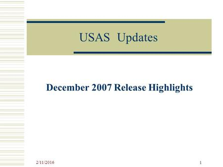 2/11/2016 1 USAS Updates December 2007 Release Highlights.